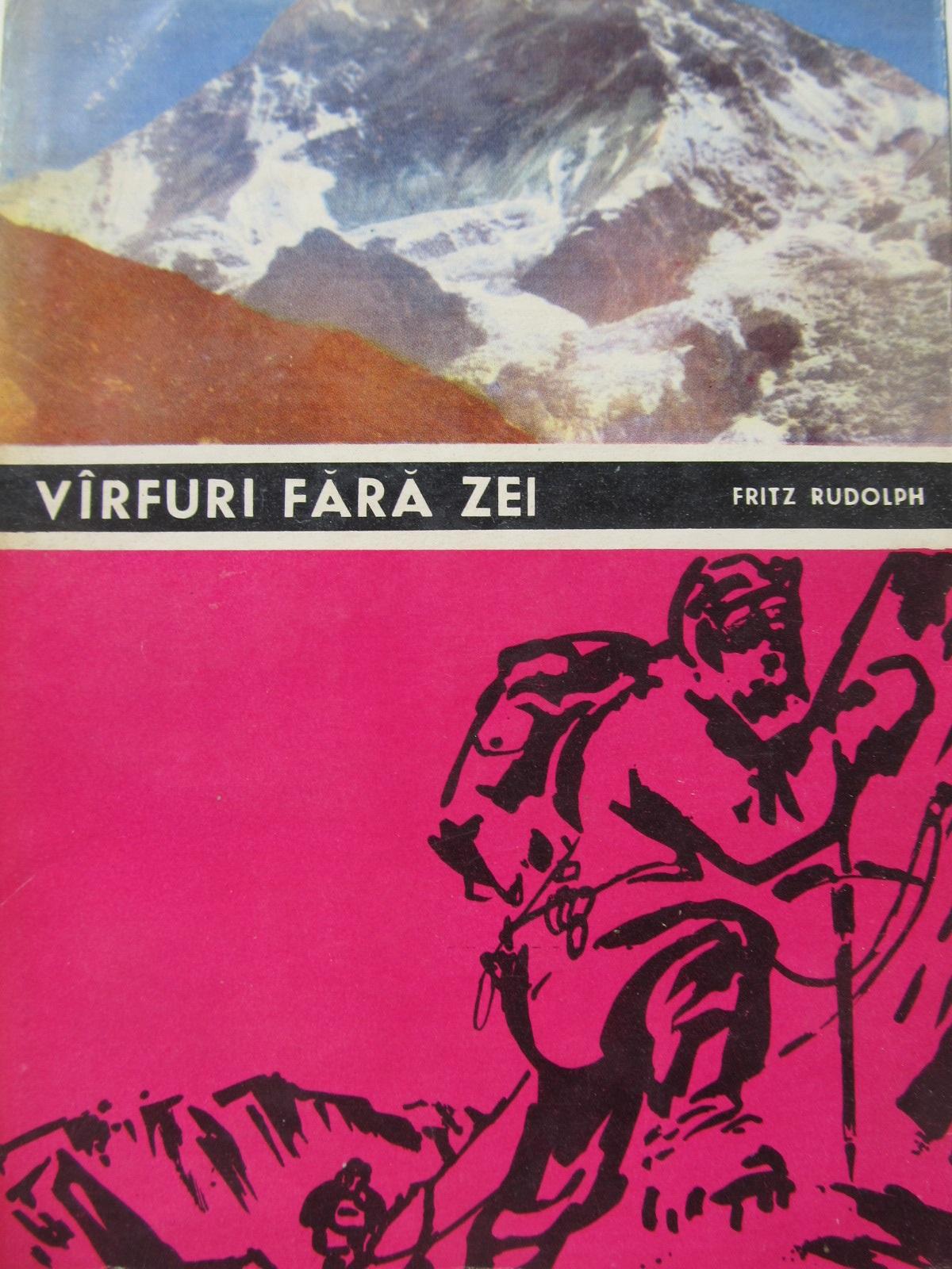 Varfuri fara zei (alpinism) - Fritz Rudolph | Detalii carte