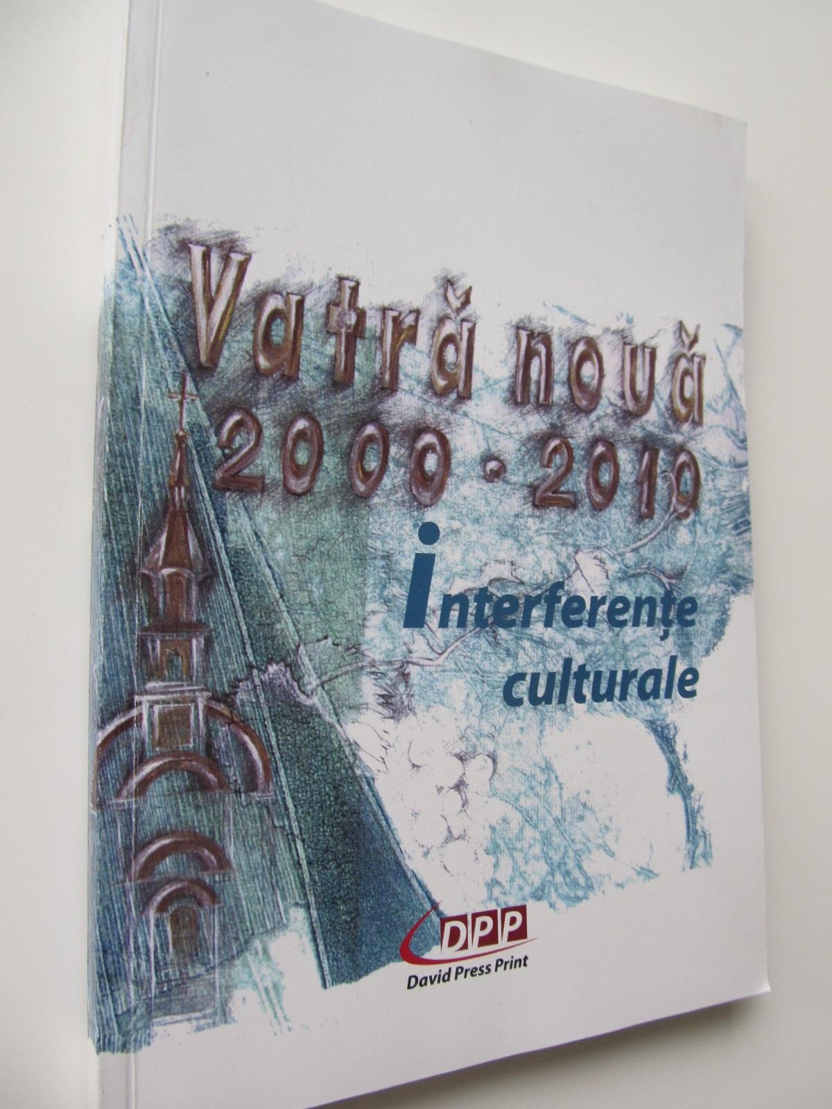 Vatra Noua 2000-2010 Interferente culturale (Banat) - *** | Detalii carte
