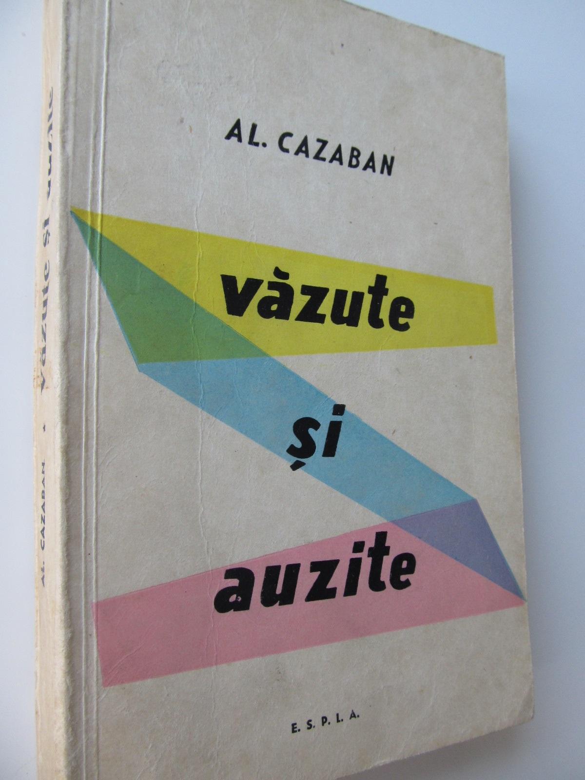 Vazute si auzite - Al. Cazaban | Detalii carte