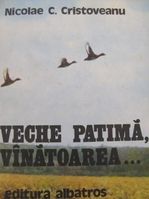 Veche patima vanatoarea - Nicolae C. Cristoveanu | Detalii carte