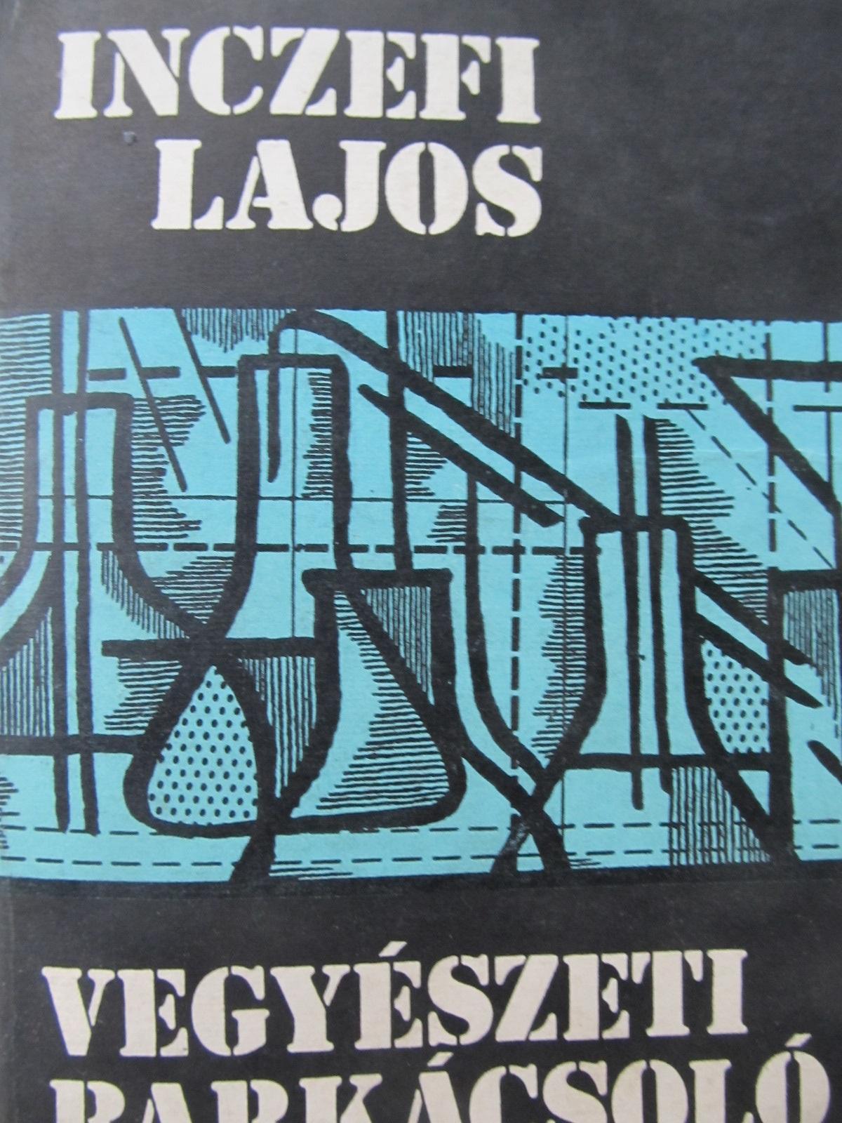 Vegyeszeti barkacsolo - Inczefi Lajos | Detalii carte