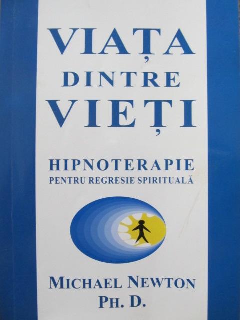 Viata dintre vieti Hipnoterapie pentru regresie spirituala - Michael Newton | Detalii carte