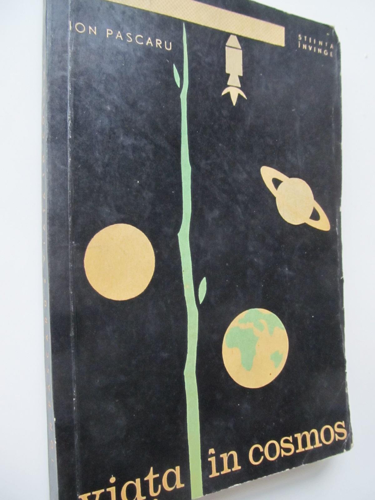 Viata in cosmos - Ion Pascaru   Detalii carte