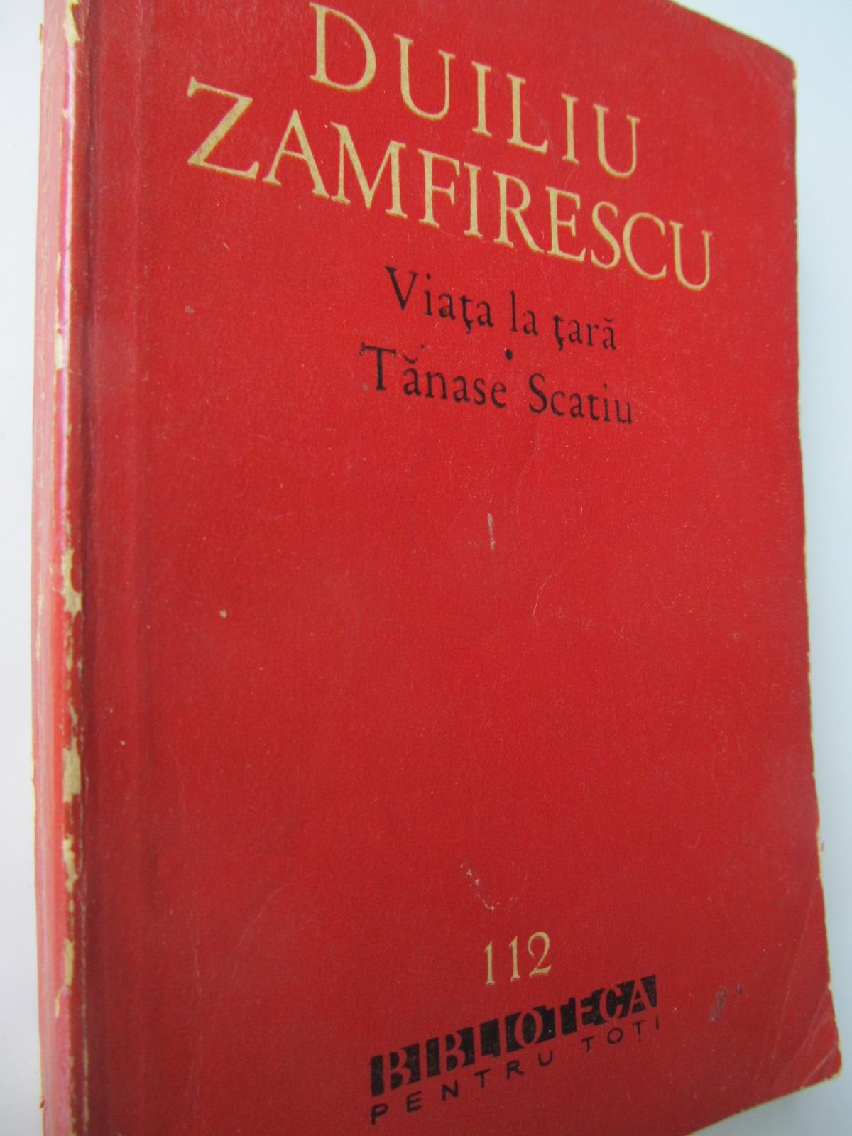 Viata la tara Tanase Scatiu - Duiliu Zamfirescu | Detalii carte
