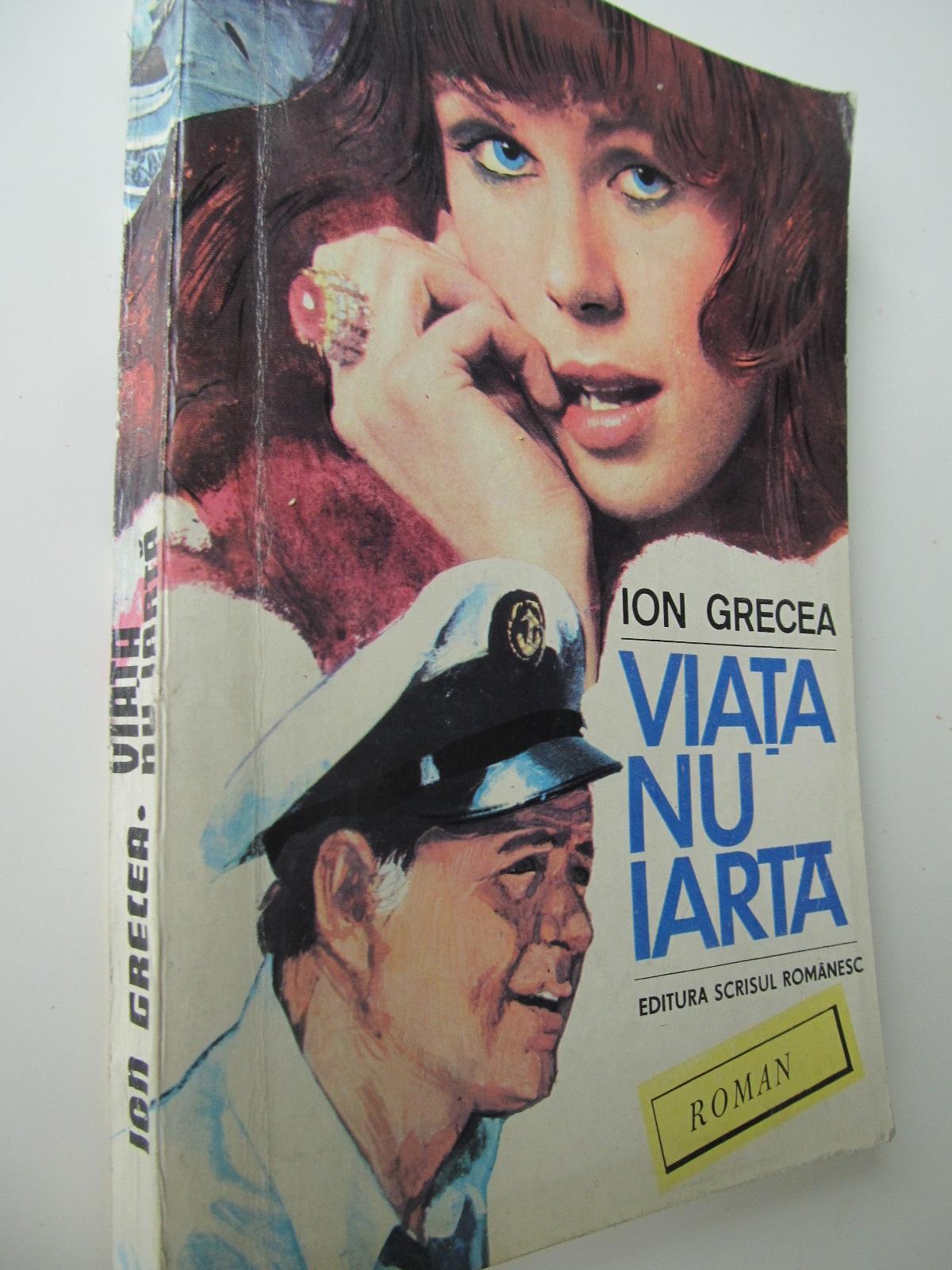 Viata nu iarta - Ion Grecea | Detalii carte