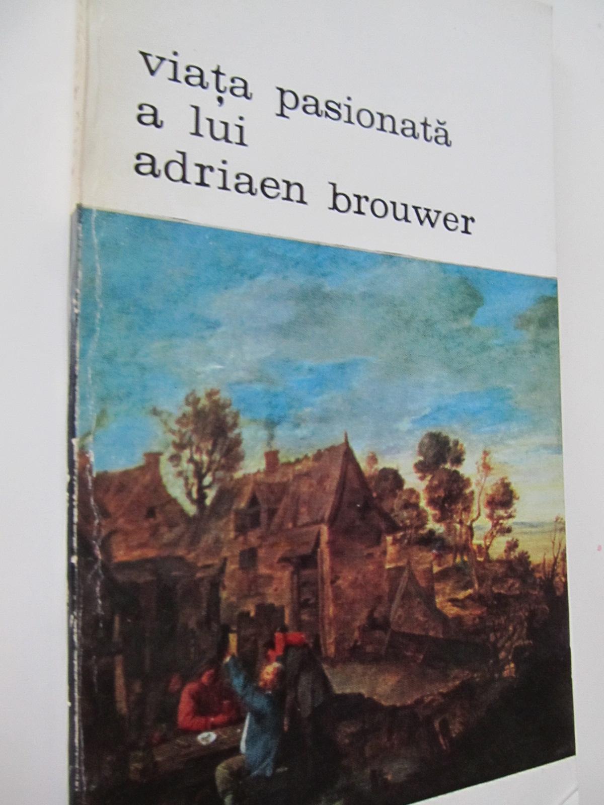Viata pasionata a lui Adriaen Brouwer - Felix Timmermans | Detalii carte