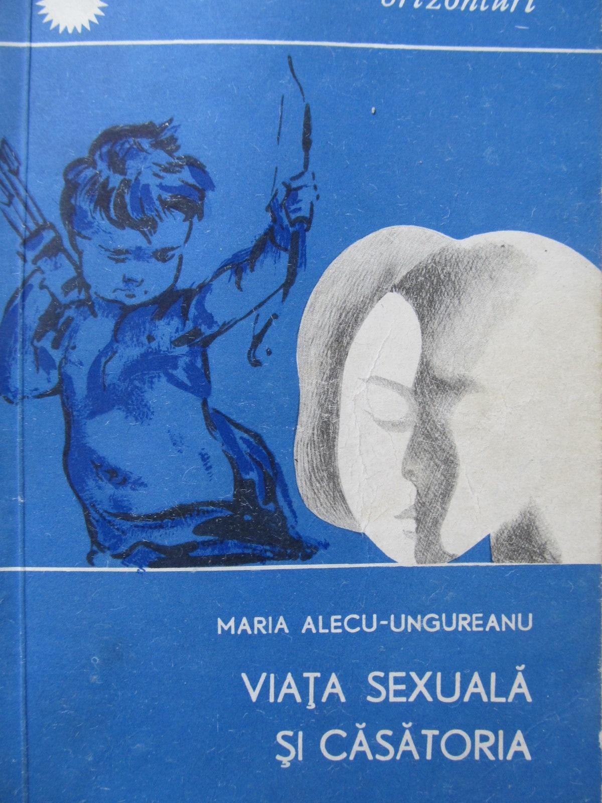 Viata sexuala si casatoria - Maria Alecu Ungureanu | Detalii carte