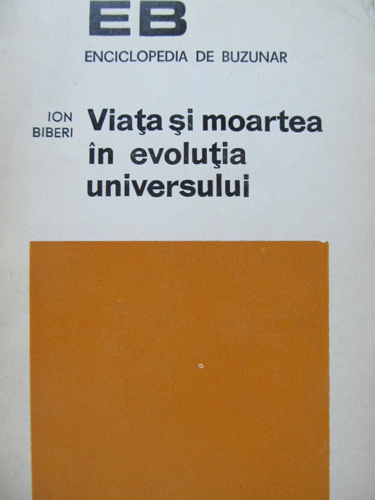 Viata si moartea in evolutia universului - Ion Biberi | Detalii carte