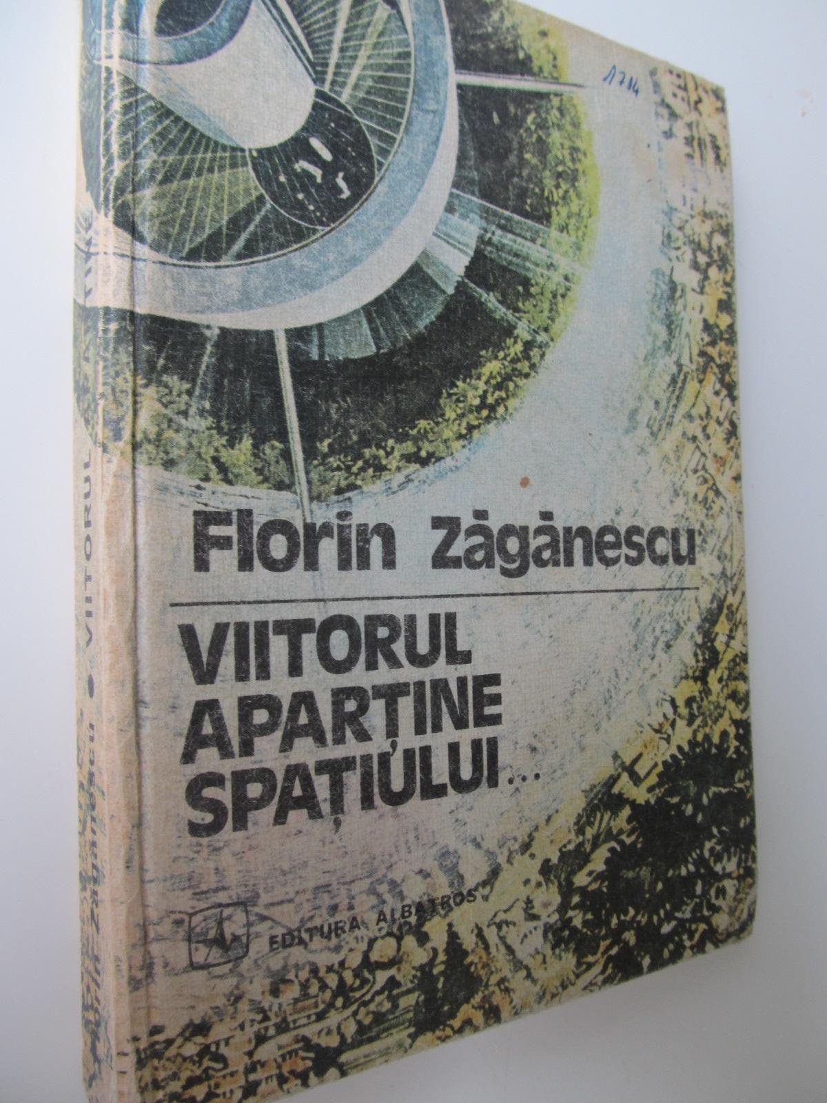 Viitorul apartine spatiului - Florin Zaganescu   Detalii carte