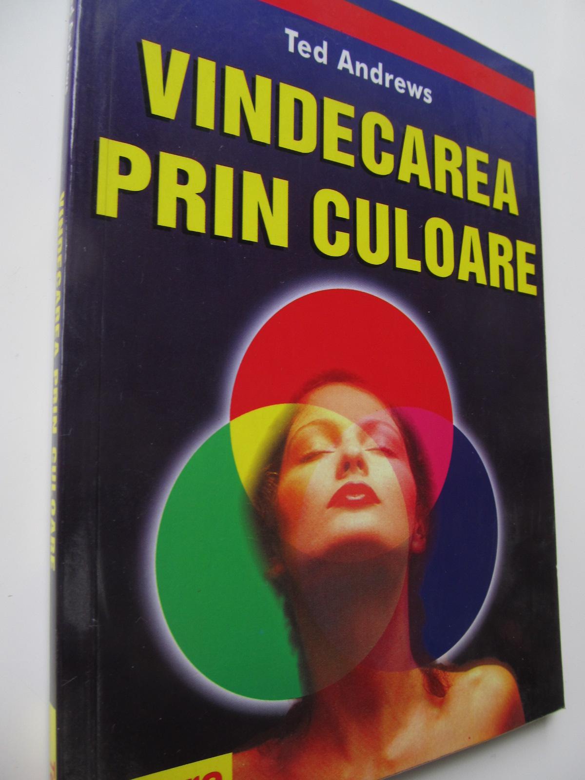 Vindecarea prin culoare - Ted Andrews | Detalii carte