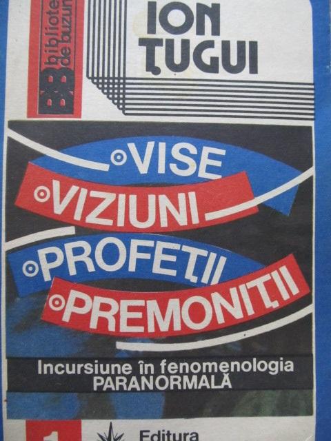 Vise Viziuni Profetii Premonitii - Ion Tugui | Detalii carte