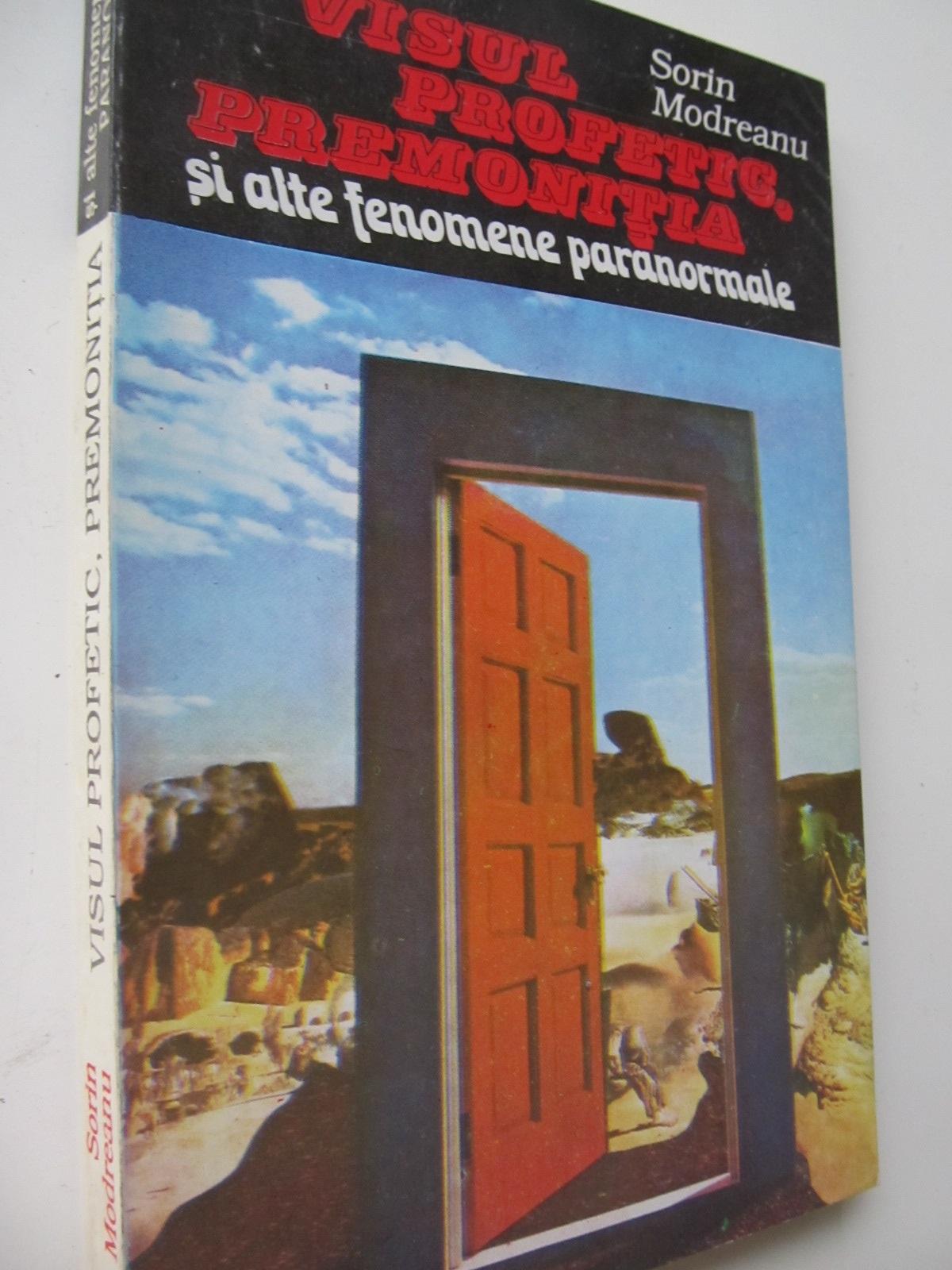 Visul profetic premonitia si alte fenomene paranormale - Sorin Modreanu | Detalii carte