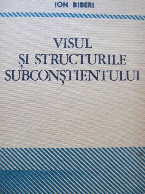 Visul si structurile subconstientului - Ion Biberi | Detalii carte