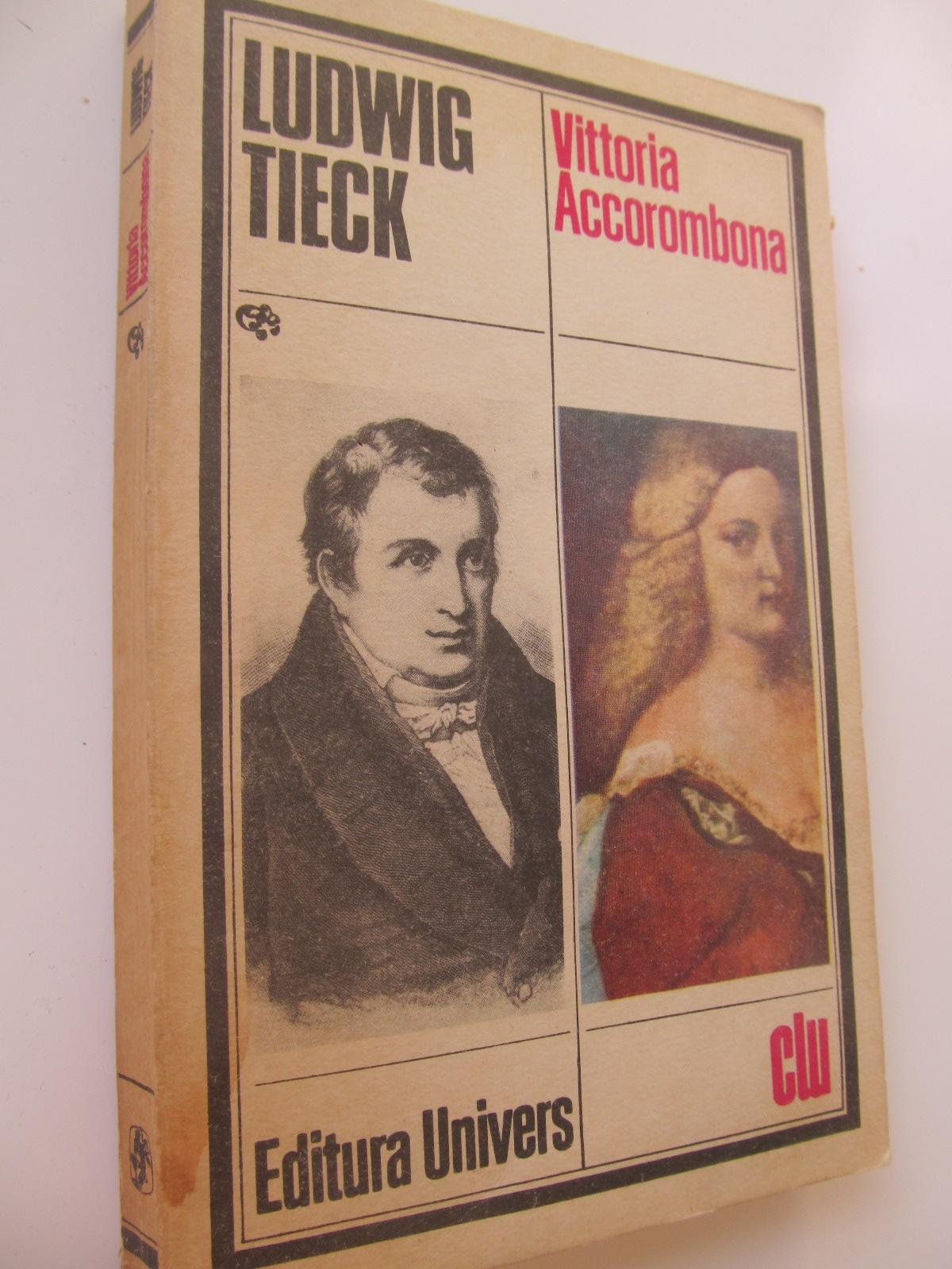 Vittoria Accorombona - Ludwig Tieck | Detalii carte