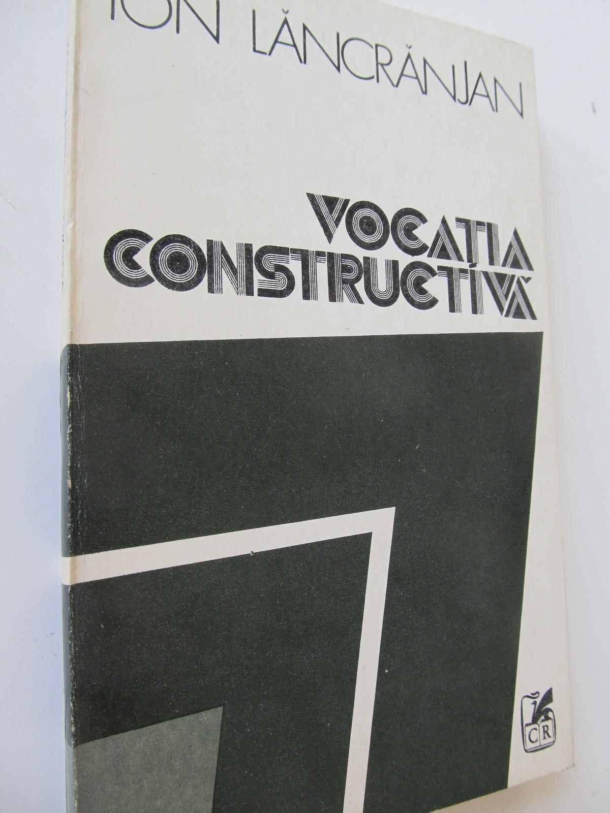 Vocatia constructiva - Ion Lancrajan | Detalii carte