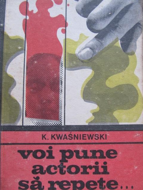 Voi pune actorii sa repete - K. Kwasniewski | Detalii carte