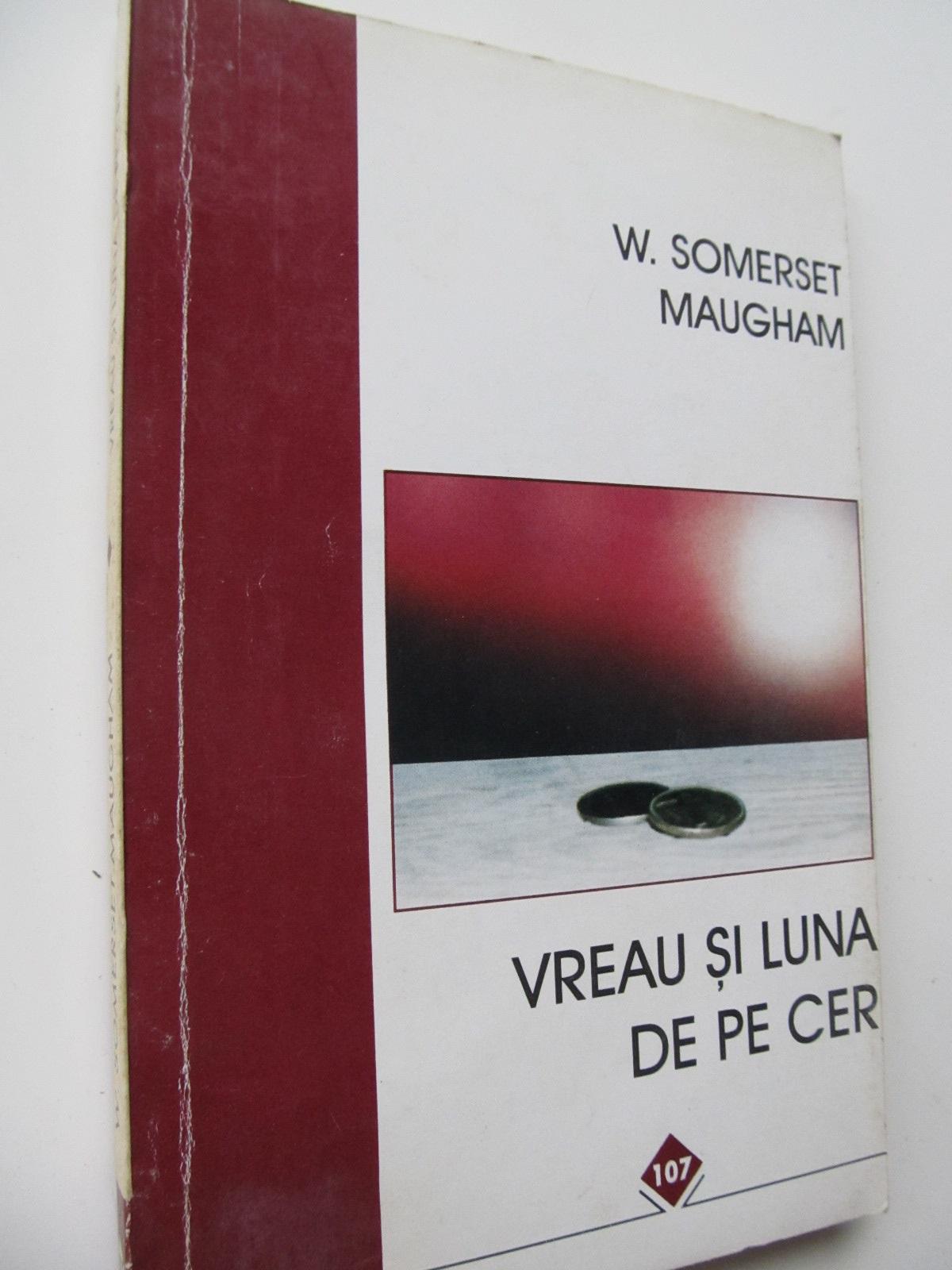 Vreau si luna de pe cer - W. Somerset Maugham | Detalii carte