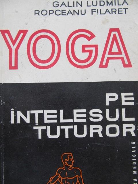 Yoga pe intelesul tuturor [1] - Galin Ludmila , Ropceanu Filaret | Detalii carte