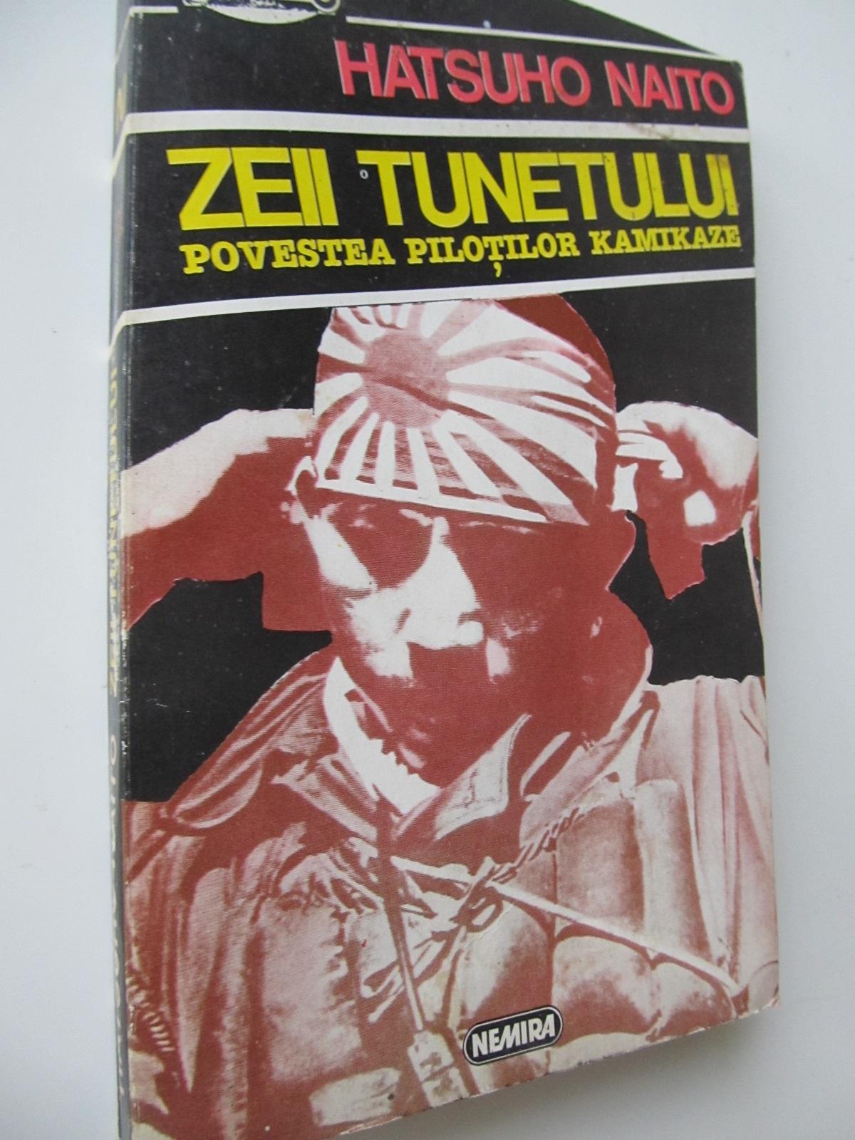 Zeii tunetului - Povestea pilotilor kamikaze - Harsuho Naito   Detalii carte