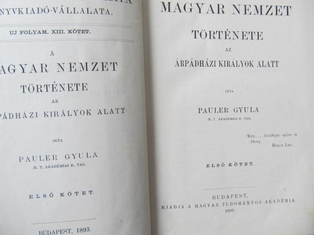 Carte A Magyar nemzet tortenete az Arpadhazi kiralyok alatt (2 vol.) , 1893 (editie princeps) - Pauler Gyula