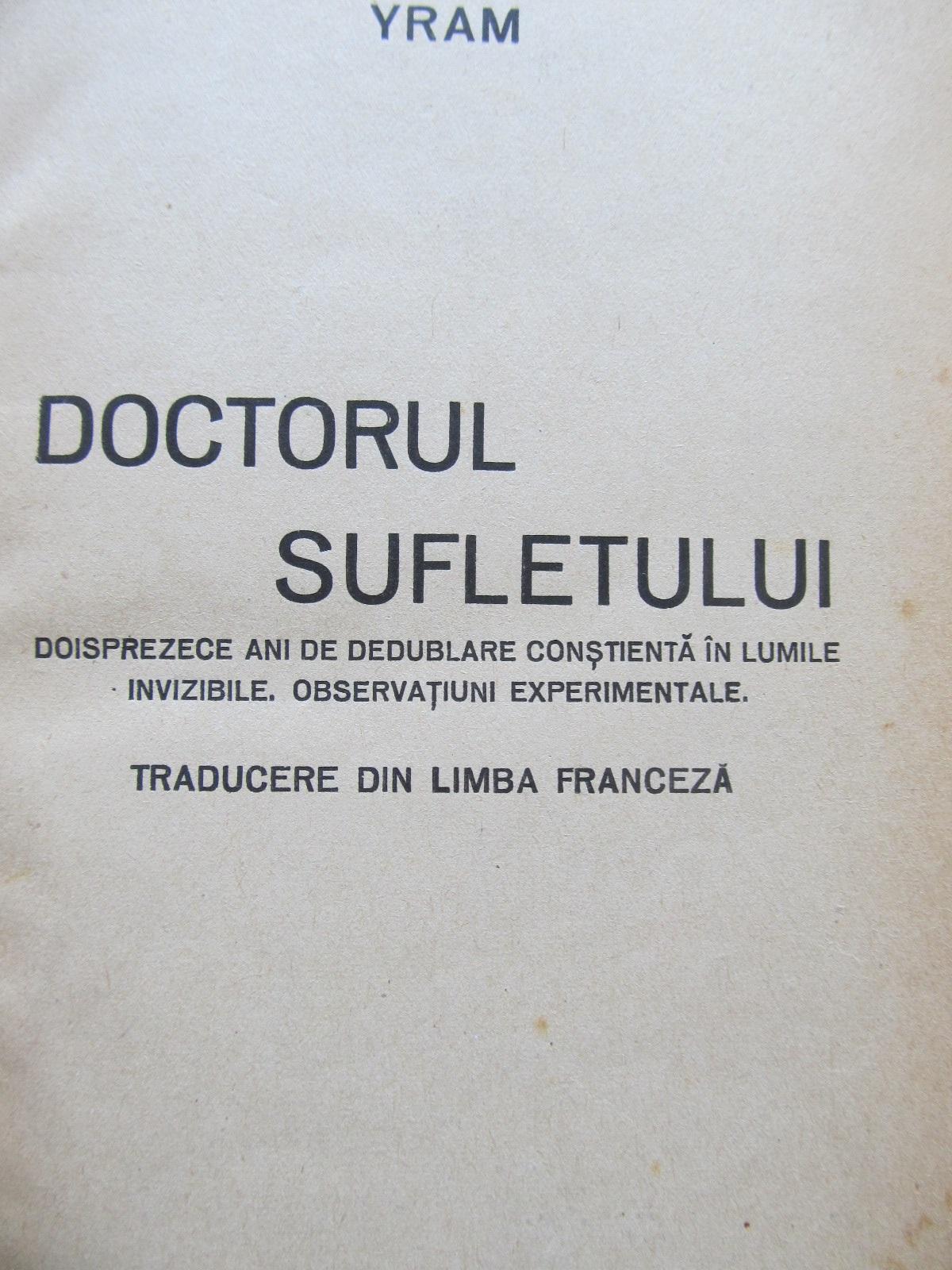Carte Doctorul sufletului meu - Doisprezece ani de dedublare constienta in lumile invizibile - Observatiuni experimentale [1] - Yram