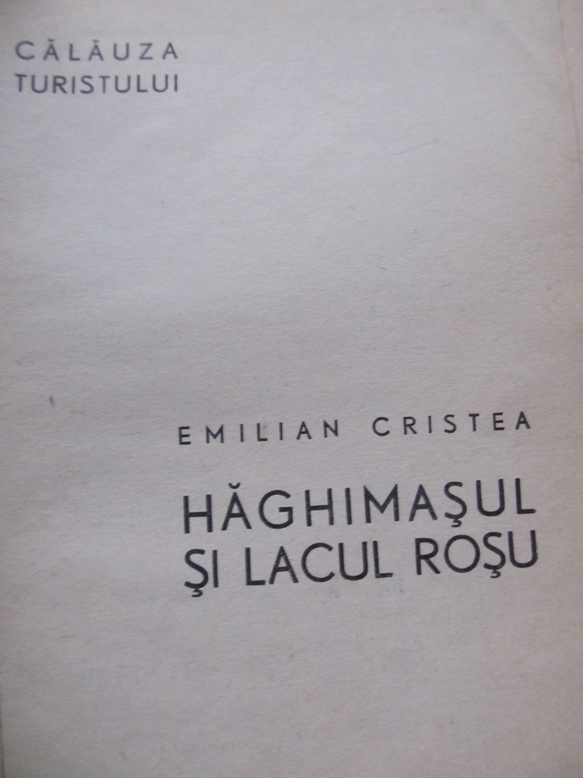 Carte Haghimasul si Lacul Rosu (cu harta) - Emilian Cristea