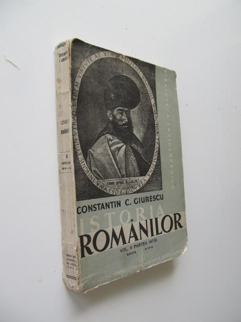 Carte Istoria romanilor (3 vol.) - Vol. I , Vol. II partea 1 , Vol. II partea 2  , - Constantin C. Giurescu