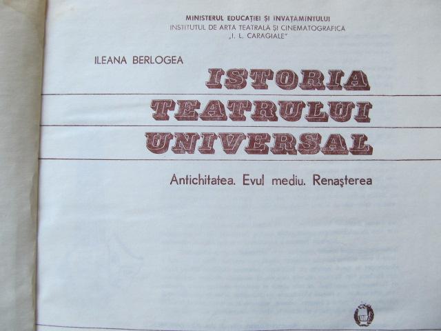 Carte Istoria teatrului universal - Antichitatea , Evul Mediu , Renasterea [1] - Ileana Berlogea