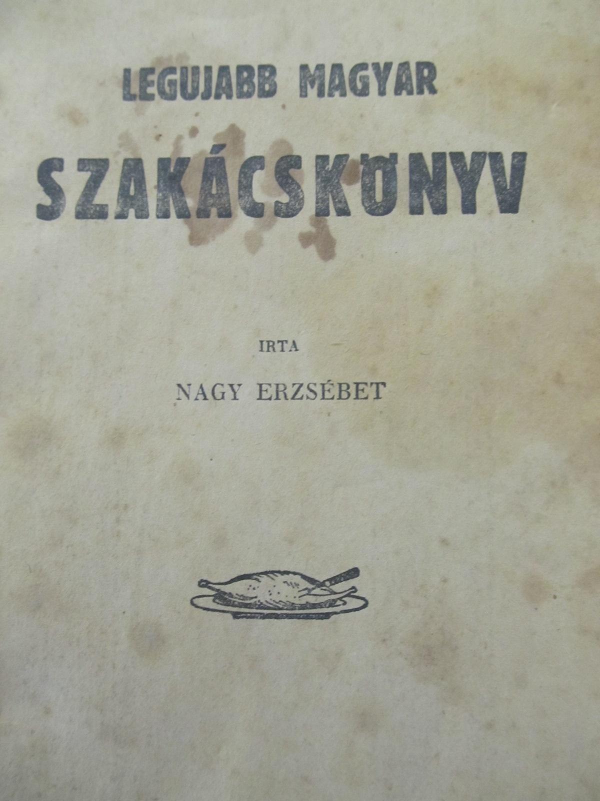 Carte Legujabb Magyar Szakacskonyv , 1933 - Nagy Erzsebet