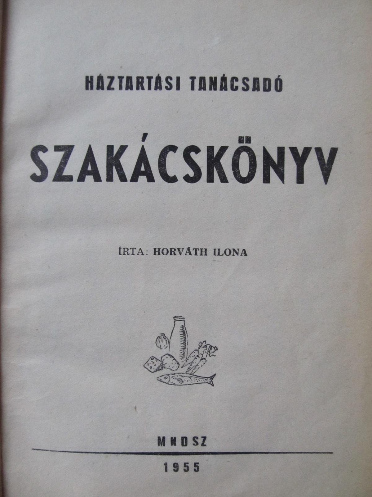 Carte Szakacskonyv , 1955 - Horvath Ilona