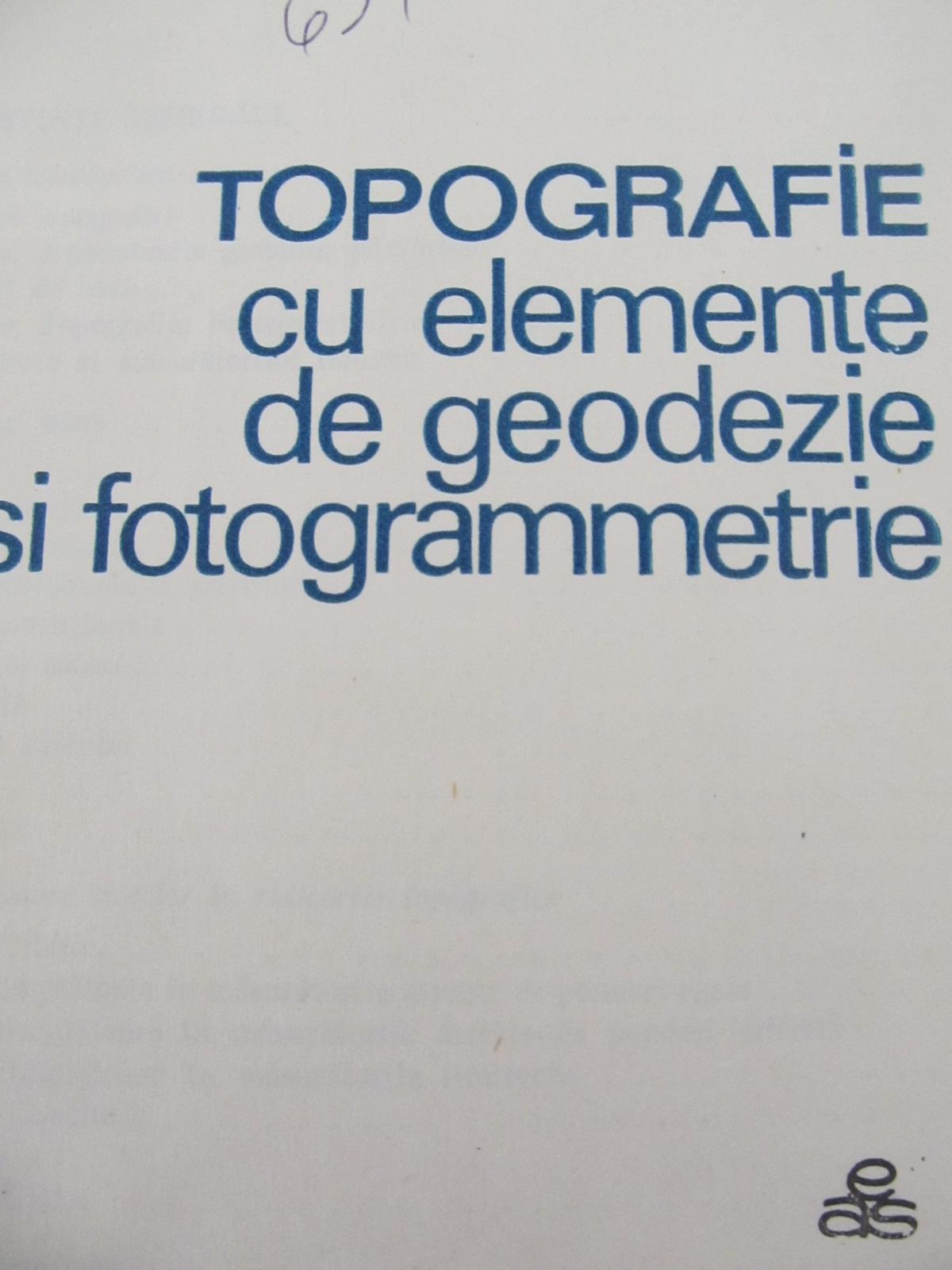 Carte Topografie cu elemente de geodezie si fotogrammetrie [1] - Aurel Russu