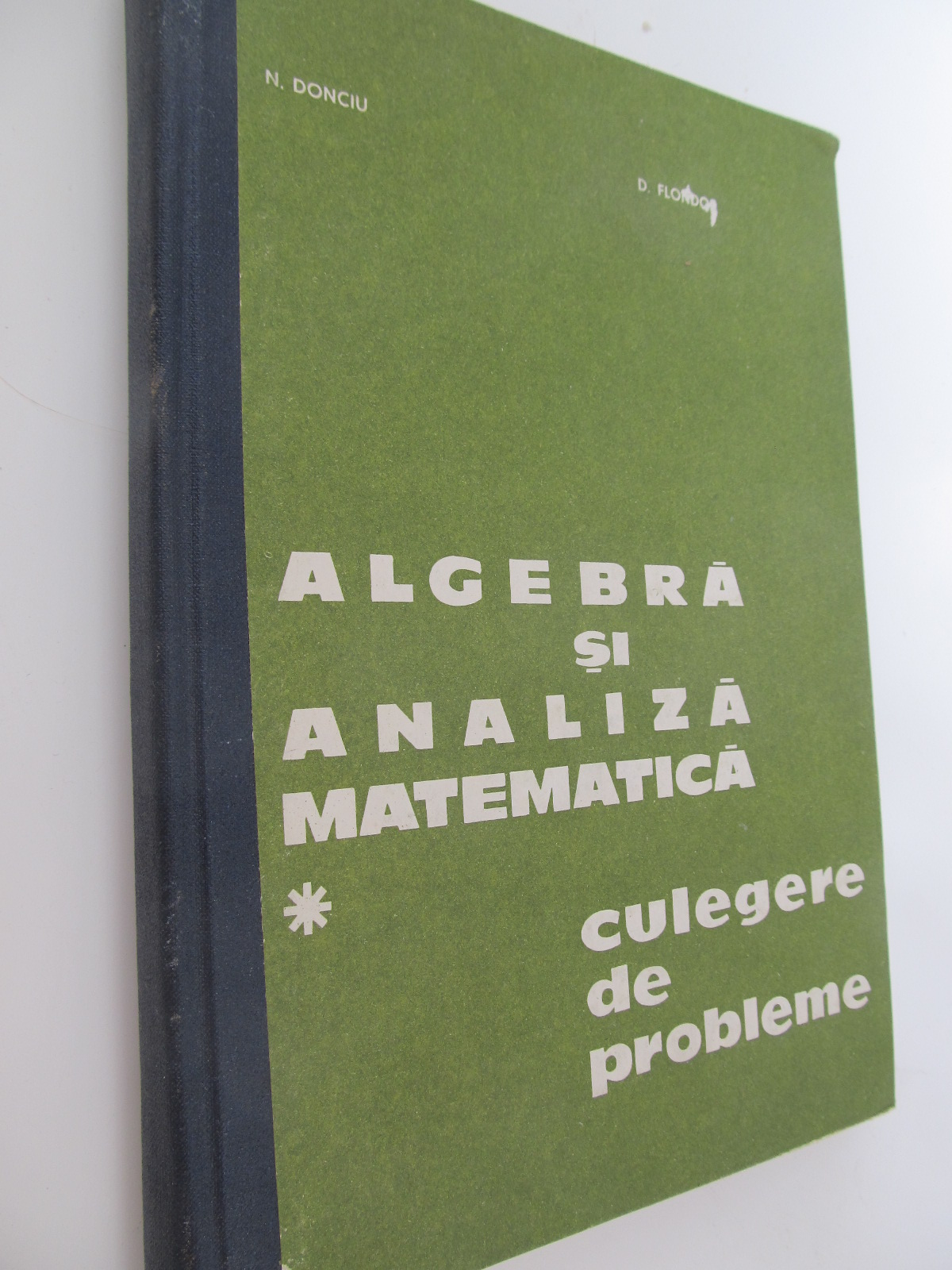 Algebra si analiza matematica - Culegere de probleme (vol. 1) - N. Donciu , D. Flondor | Detalii carte