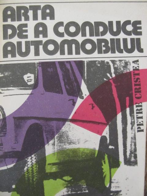 Arta de a conduce automobilul - Petre Cristea | Detalii carte