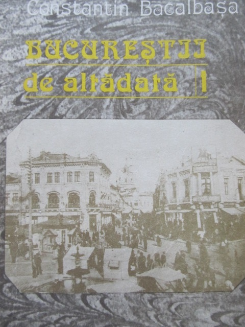 Bucurestii de altadata 1871-1877 (vol. 1) - Constantin Bacalbasa | Detalii carte