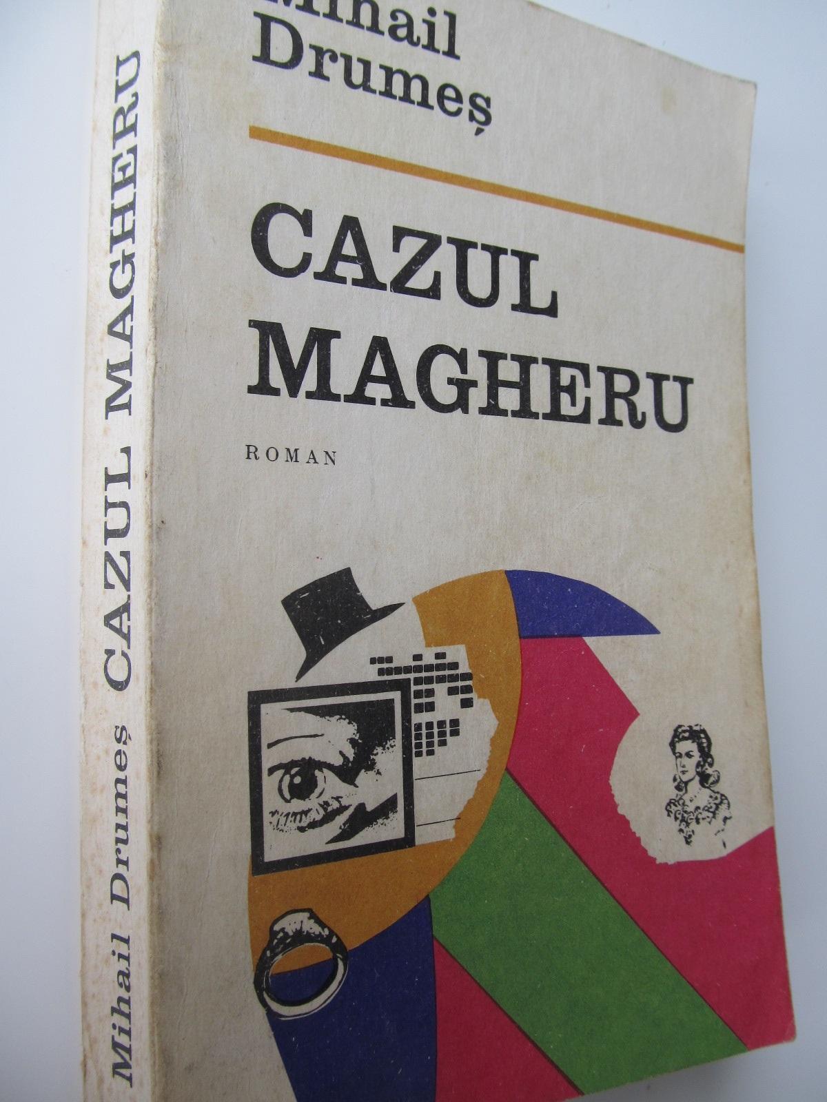 Cazul Magheru - Mihail Drumes | Detalii carte
