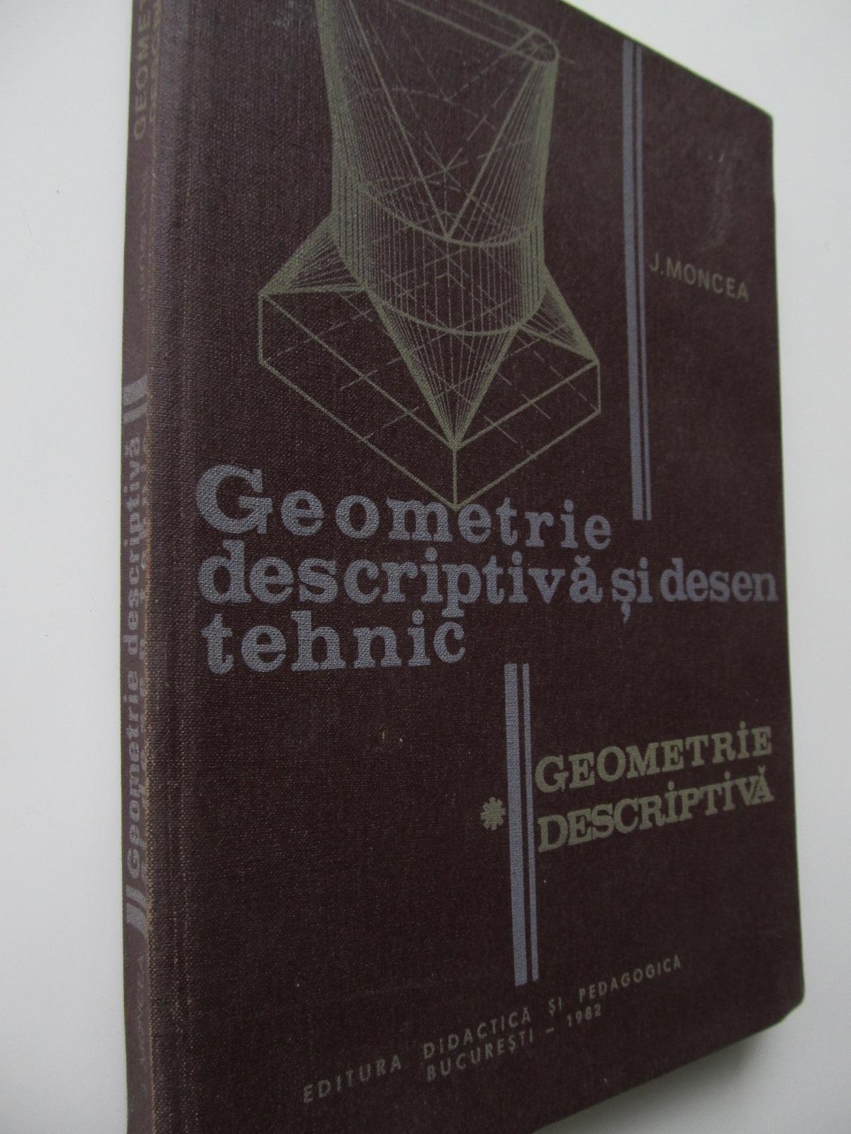 Geometrie descriptiva si desen tehnic (Partea I ) - Geometrie descriptiva - J. Moncea | Detalii carte