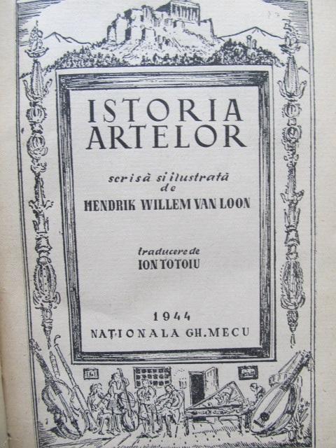 Istoria artelor ,1944 - Hendrik Willem van Loon | Detalii carte