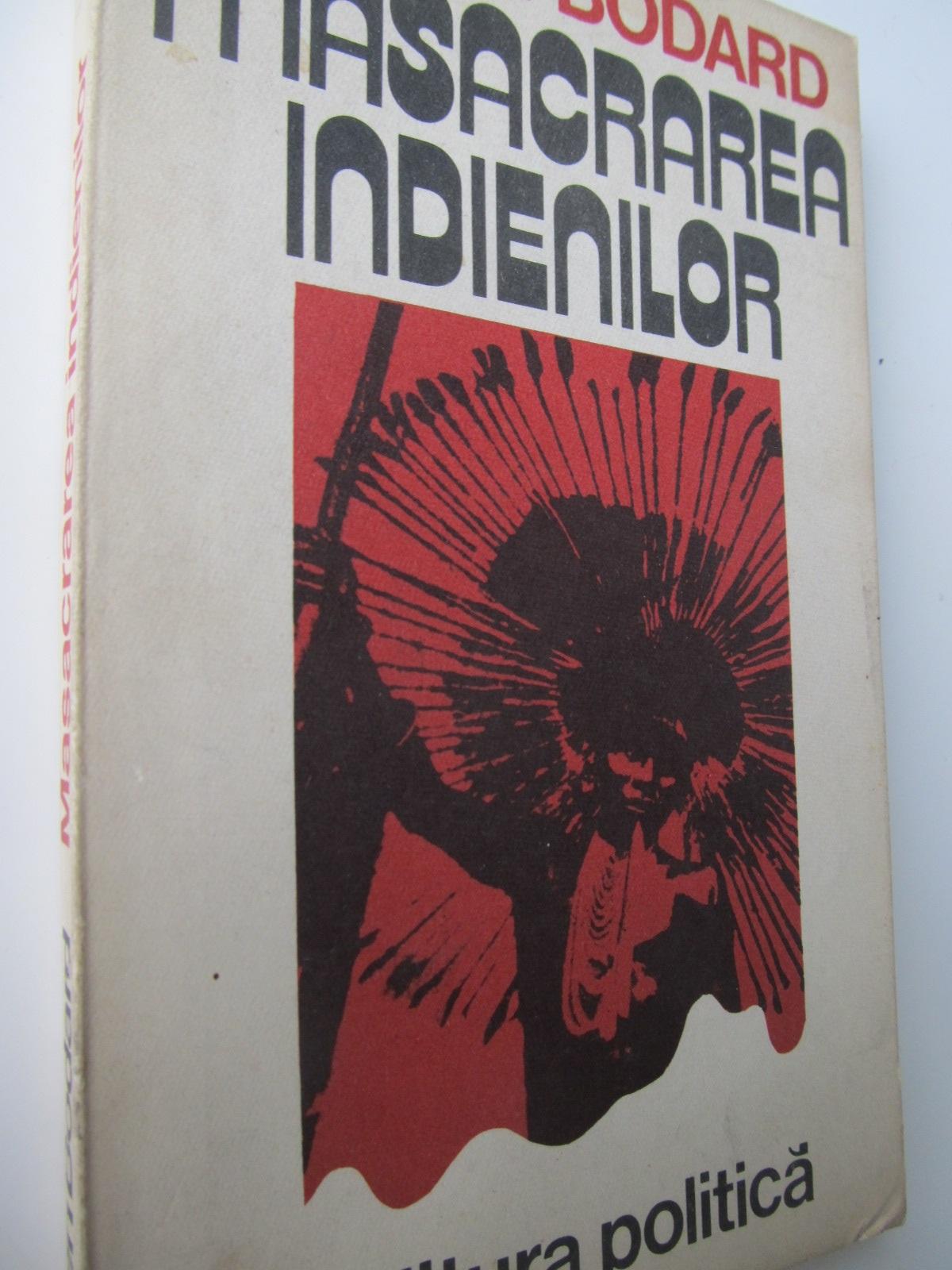Masacrarea indienilor - Lucien Bodard | Detalii carte