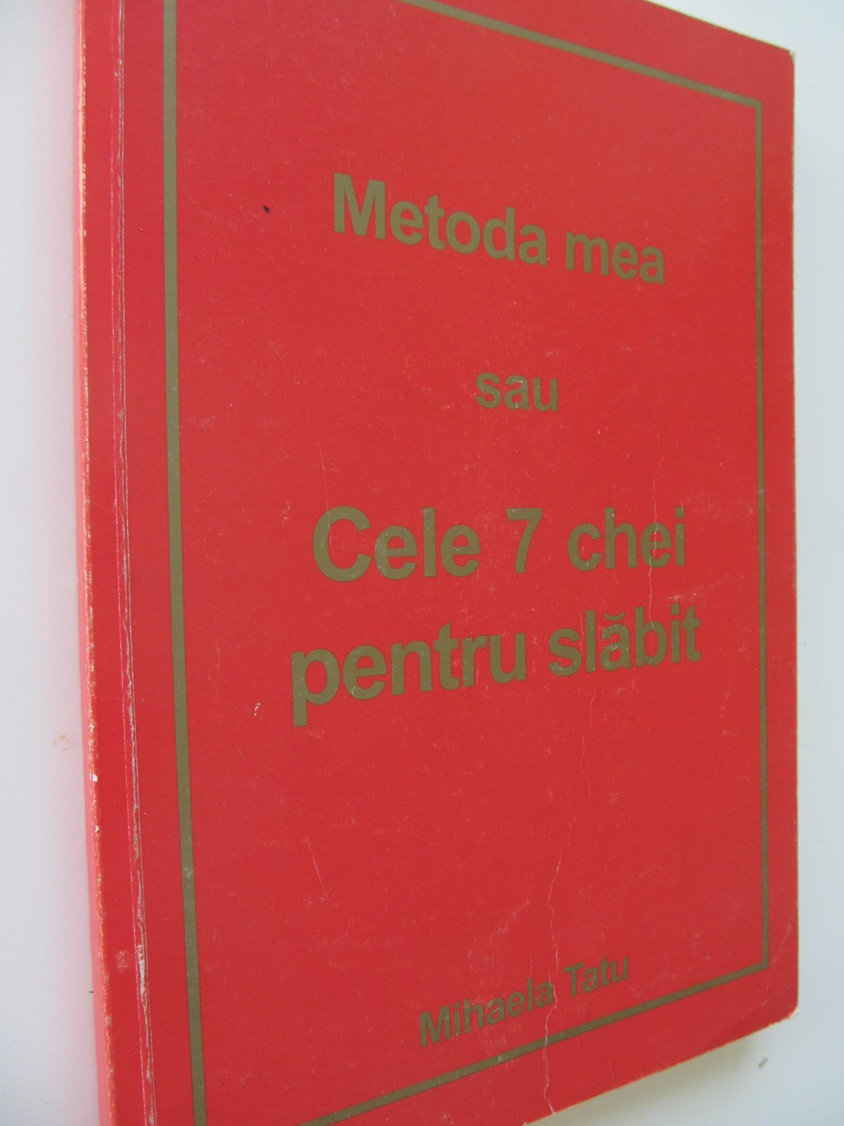 Metoda mea sau Cele 7 chei pentru slabit - Mihaela Tatu | Detalii carte