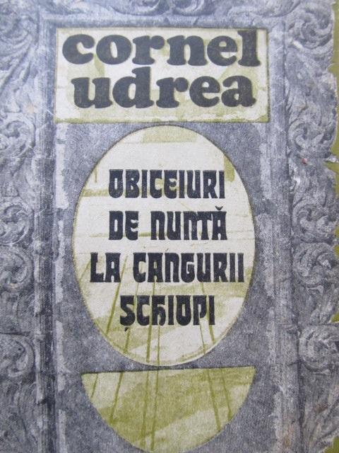 Obiceiuri de nunta la cangurii schiopi - Cornel Udrea | Detalii carte