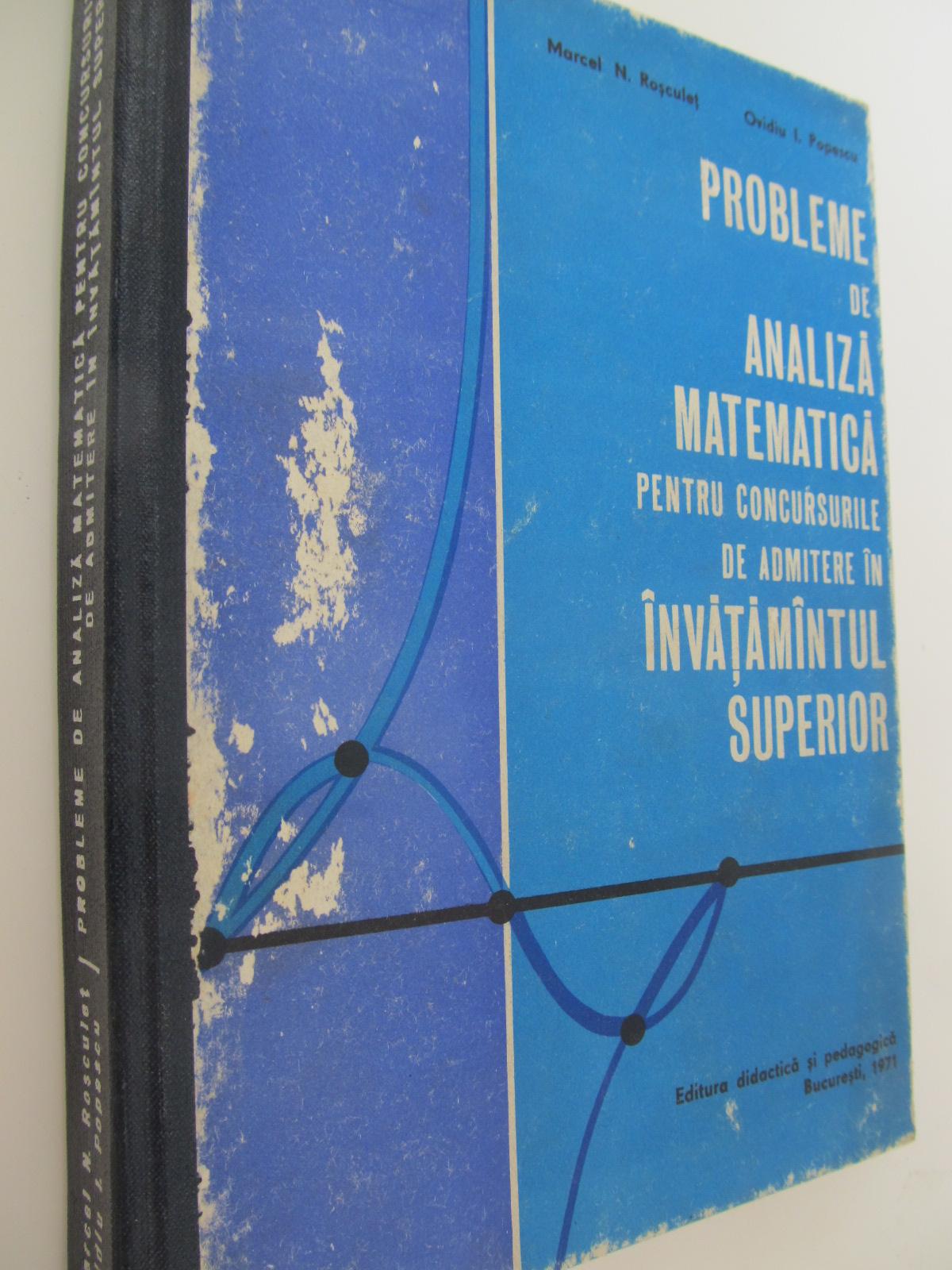 Probleme de analiza matematica pentru concursurile de admitere in invatamantul superior - Marcel N. Rosculet , Ovidiu I. Popescu | Detalii carte
