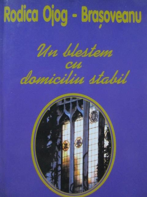 Un blestem cu domiciliu stabil - Rodica Ojog Brasoveanu | Detalii carte