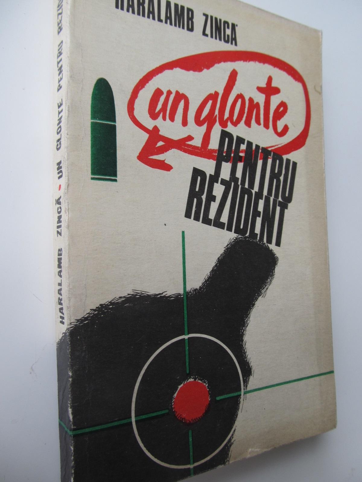Un glonte pentru rezident - Haralamb Zinca | Detalii carte